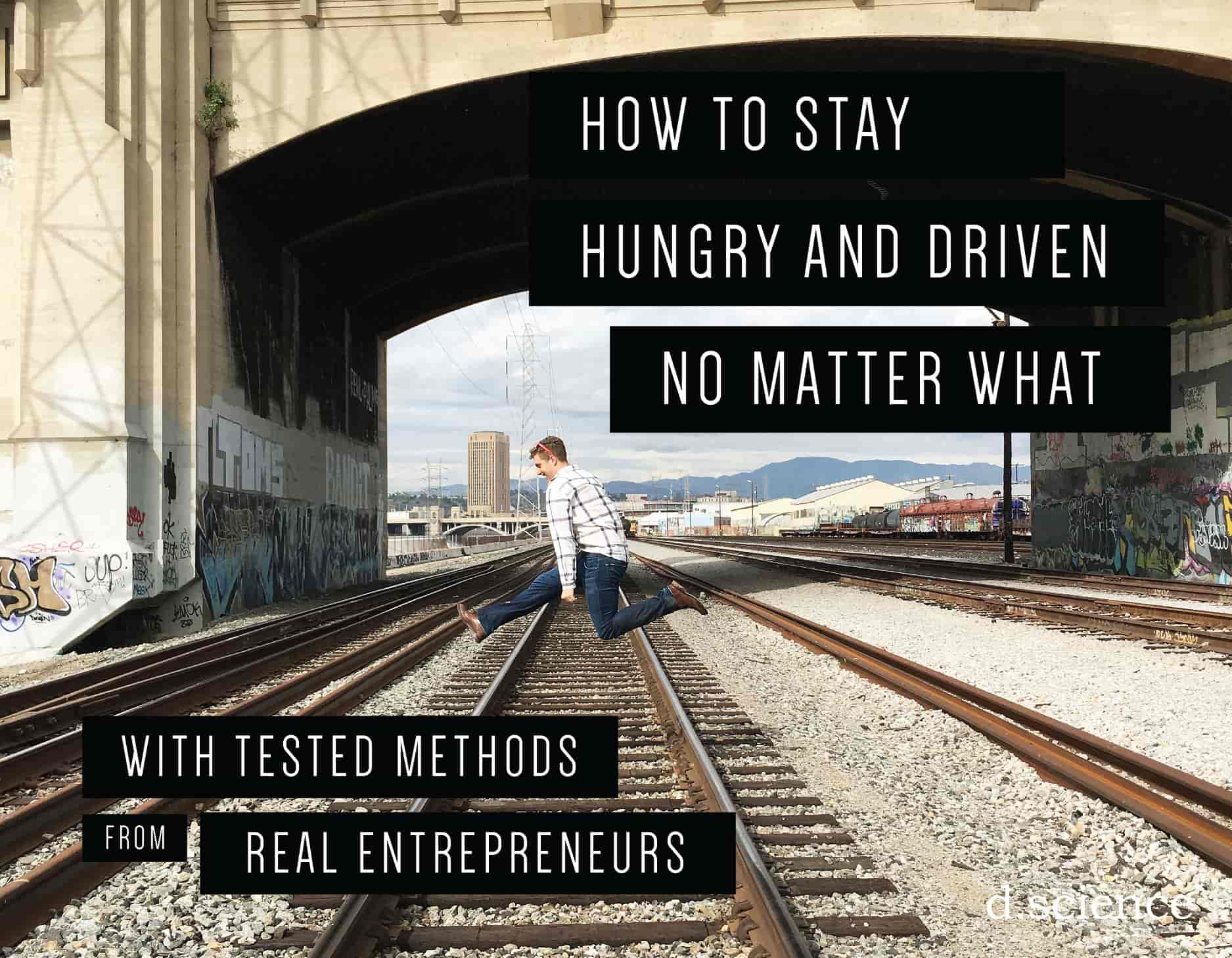 how to stay hungry and driven no matter what