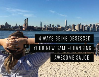 how being obsessed is your new awesome sauce