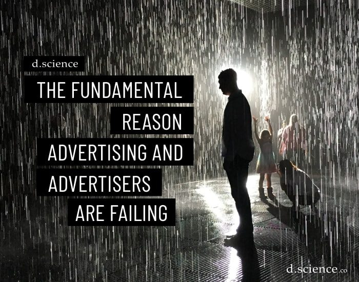The Fundamental Reason Advertising and Advertisers are Failing